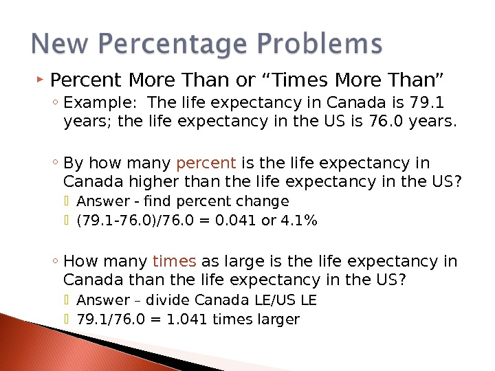 "Percent More Than or ""Times More Than"" ◦ Example:  The life expectancy in Canada"