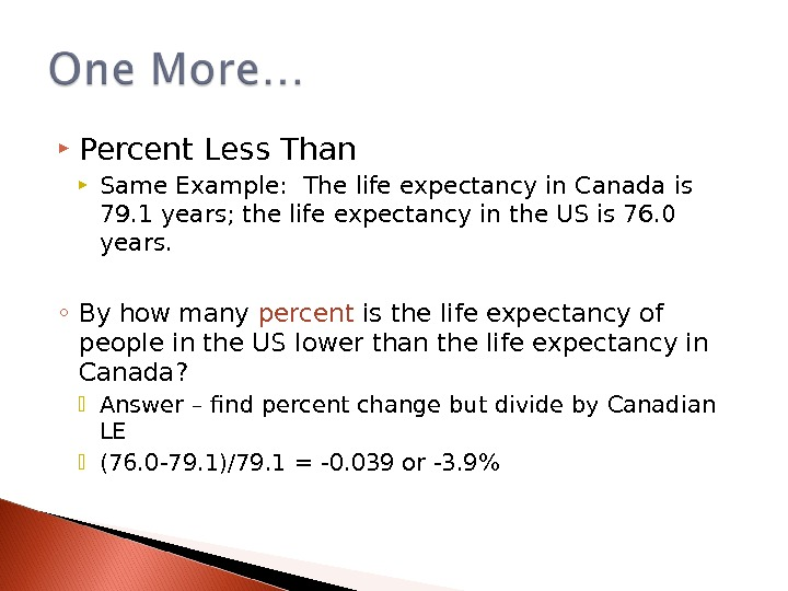 Percent Less Than Same Example:  The life expectancy in Canada is 79. 1 years;
