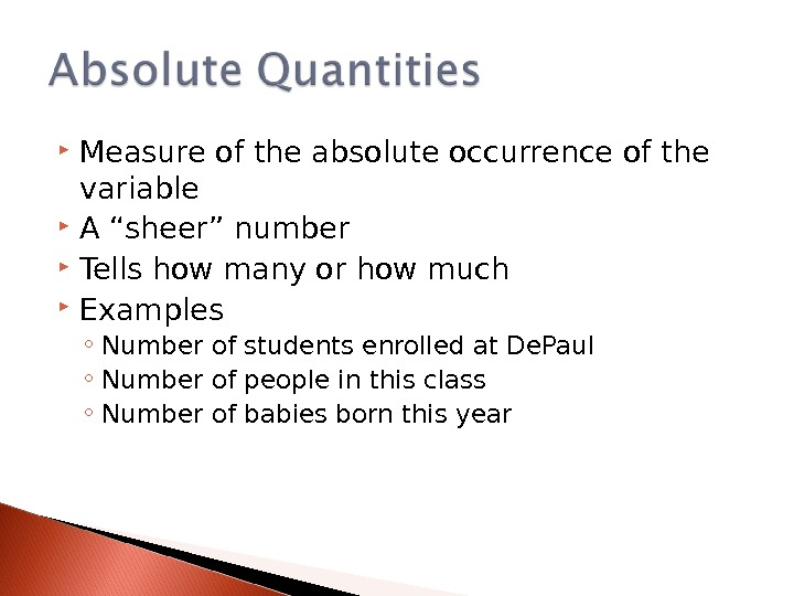 "Measure of the absolute occurrence of the variable A ""sheer"" number Tells how many or"