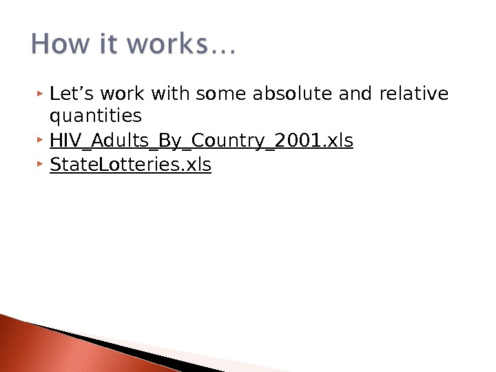 Let's work with some absolute and relative quantities HIV_Adults_By_Country_2001. xls State. Lotteries. xls