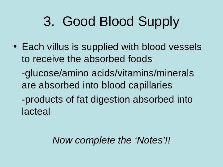 3.  Good Blood Supply • Each villus is supplied with blood vessels to