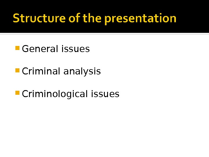 General issues Criminal analysis Criminological issues