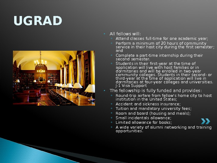 UGRAD All fellows will: ◦ Attend classes full-time for one academic year; ◦ Perform a minimum