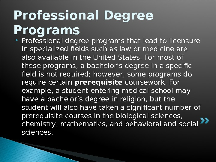 Professional Degree Programs Professional degree programs that lead to licensure in specialized fields such as law
