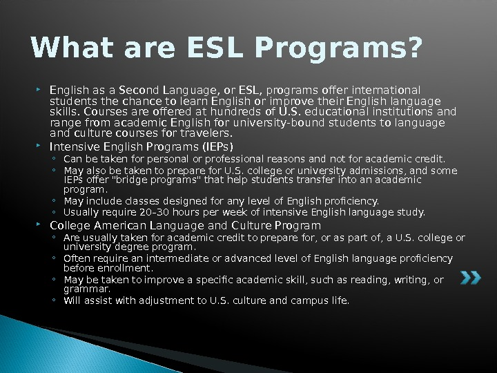 What are ESL Programs?  English as a Second Language, or ESL, programs offer international students