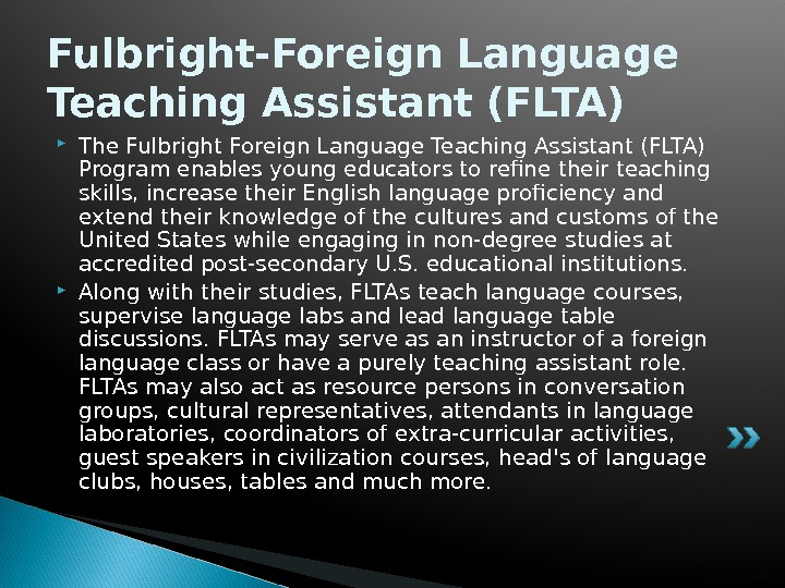 Fulbright-Foreign Language Teaching Assistant (FLTA)  The Fulbright Foreign Language Teaching Assistant (FLTA) Program enables young