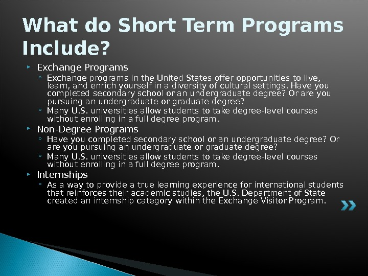 What do Short Term Programs Include?  Exchange Programs ◦ Exchange programs in the United States