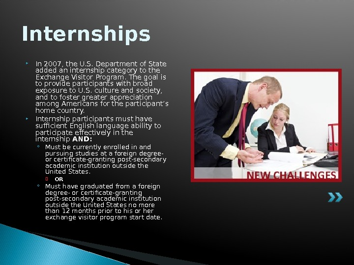 Internships In 2007, the U. S. Department of State added an internship category to the Exchange
