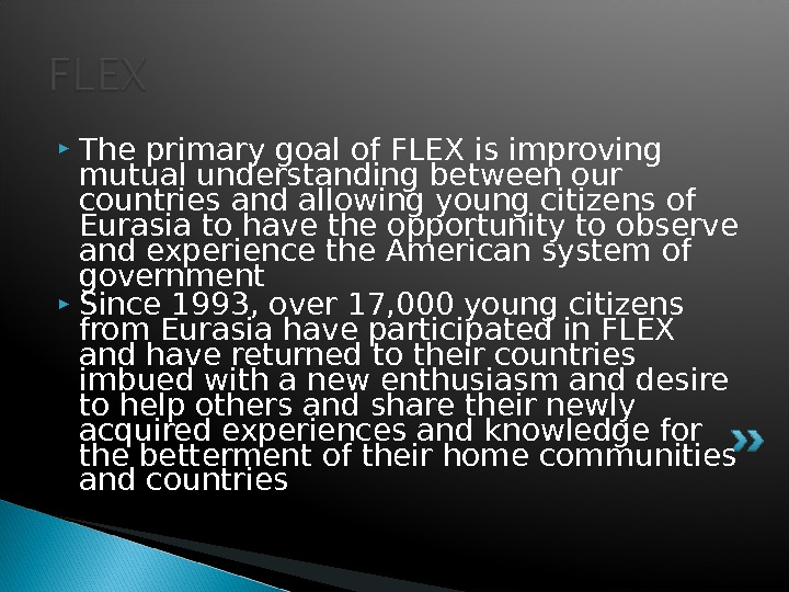 The primary goal of FLEX is improving mutual understanding between our countries and allowing young