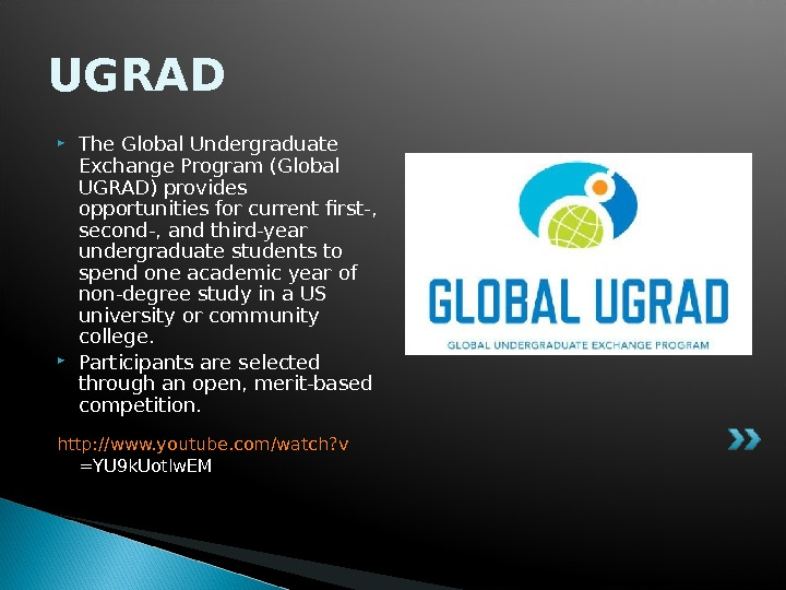 UGRAD The Global Undergraduate Exchange Program (Global UGRAD) provides opportunities for current first-,  second-, and