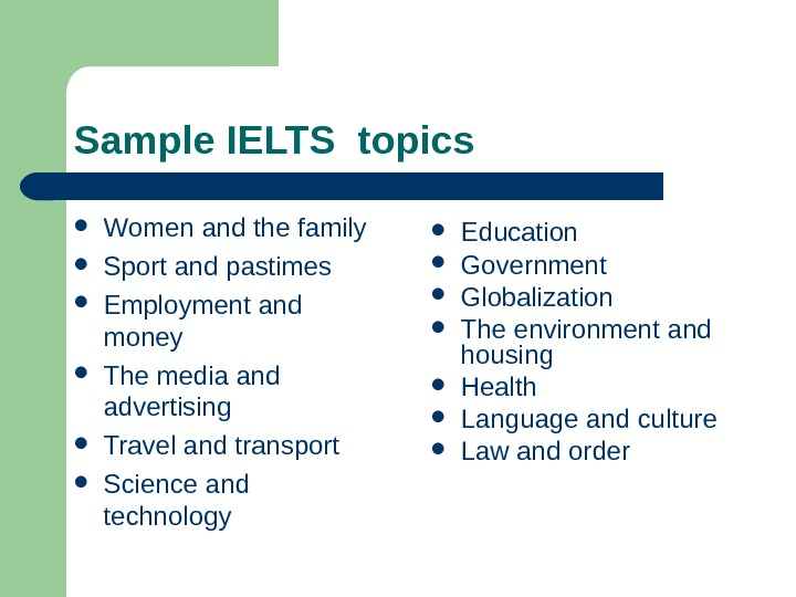 Sample IELTS topics Women and the family Sport and pastimes  Employment and money