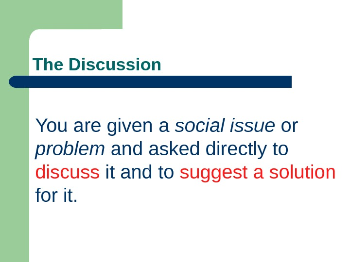 The Discussion You are given a social issue or problem and asked directly to