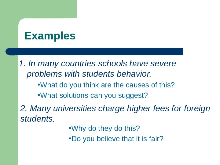 Examples 1. In many countries schools have severe problems with students behavior.  •