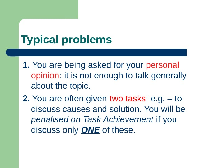 Typical problems 1.  You are being asked for your personal opinion : it