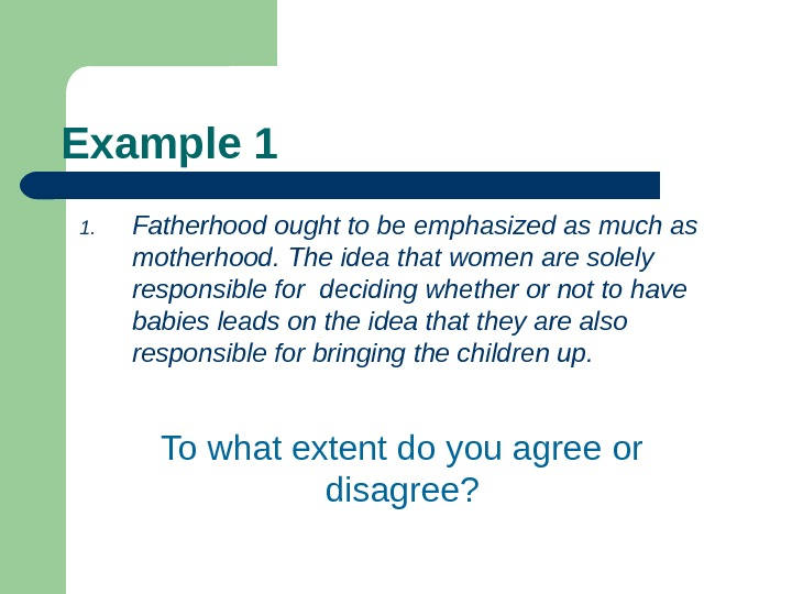 Example 1 1. Fatherhood ought to be emphasized as much as motherhood. The idea