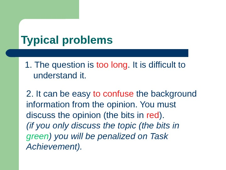 Typical problems 1. The question is too long. It is difficult to understand it.