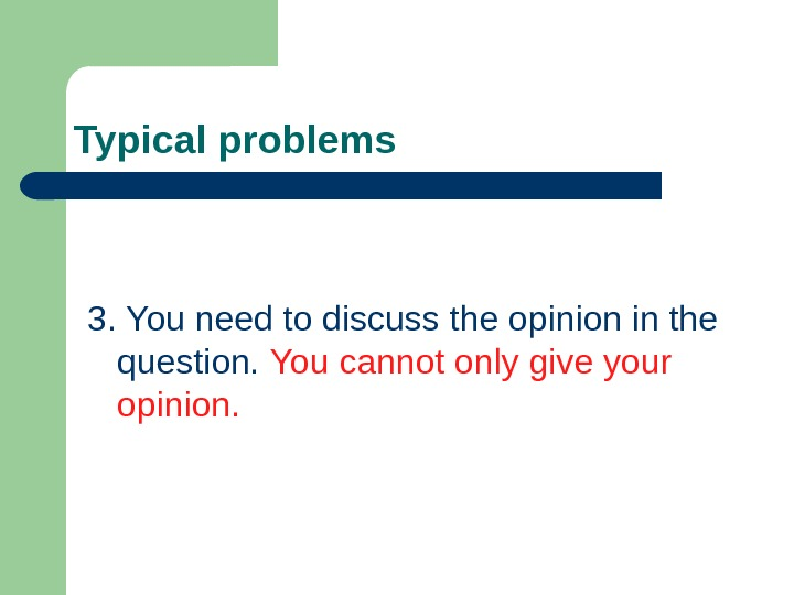 Typical problems 3. You need to discuss the opinion in the question.  You