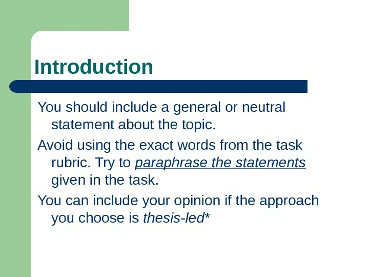 Introduction You should include a general or neutral statement about the topic.  Avoid