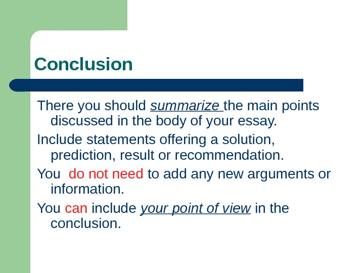 Conclusion There you should summarize the main points discussed in the body of your