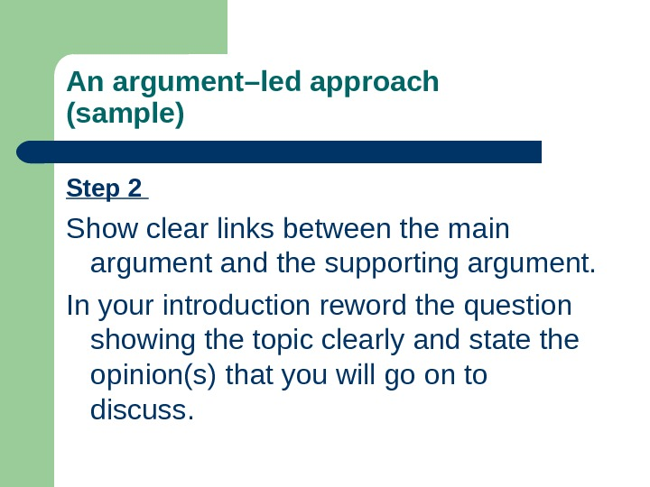 Step 2 Show clear links between the main argument and the supporting argument. In