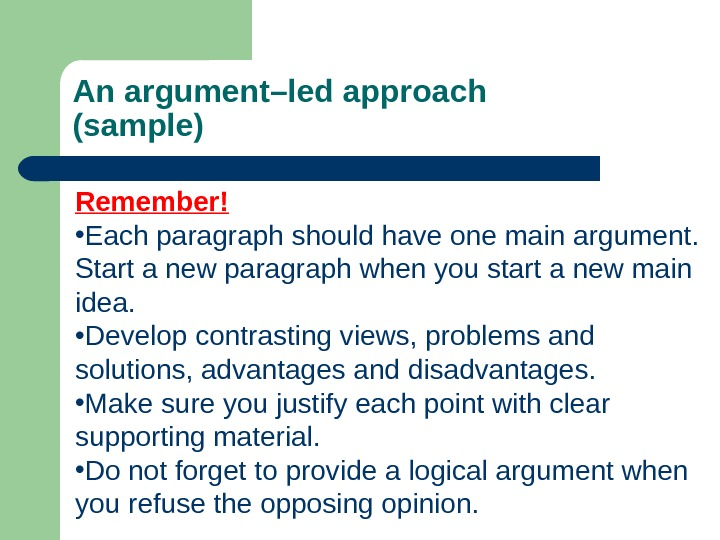 An argument–led approach (sample) Remember! • Each paragraph should have one main argument.