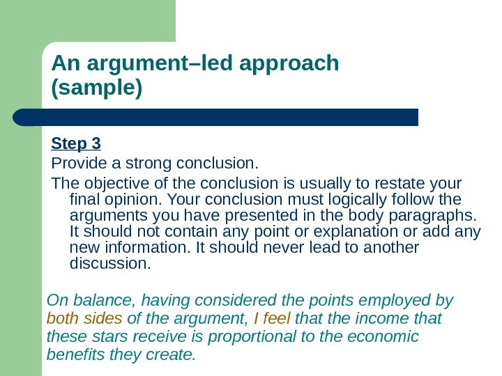 Step 3 Provide a strong conclusion. The objective of the conclusion is usually to