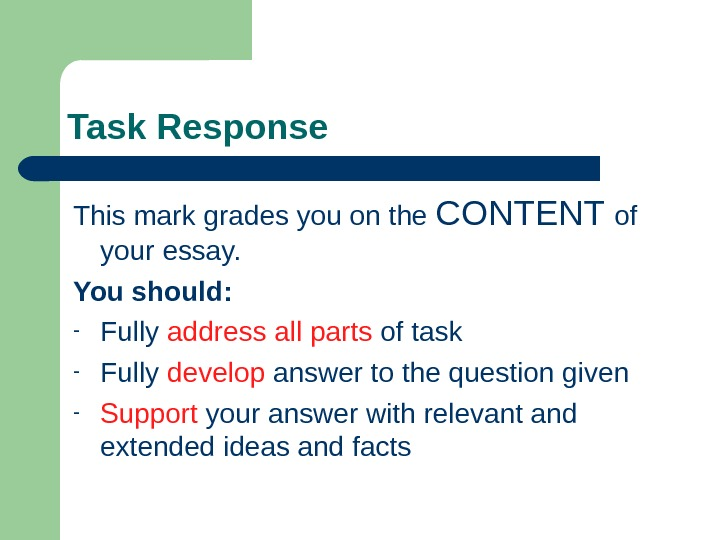 Task Response This mark grades you on the CONTENT of your essay.  You