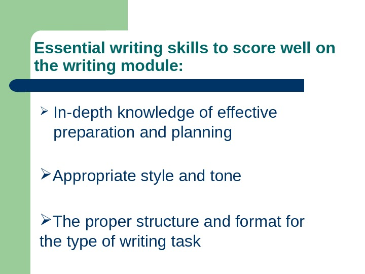 Essential writing skills to score well on the writing module:  In-depth knowledge of