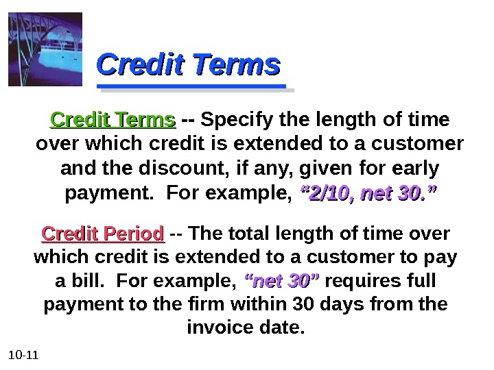 10 - 11 Credit Terms Credit Period  -- The total length of time over which