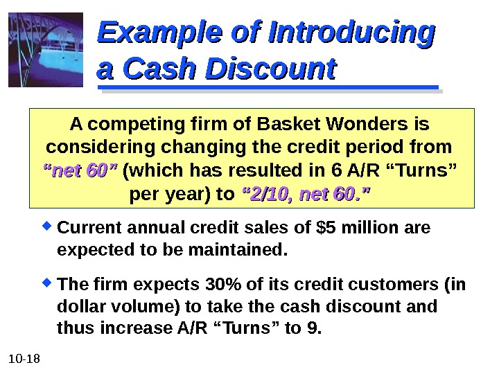 10 - 18 Example of Introducing a Cash Discount A competing firm of Basket Wonders is