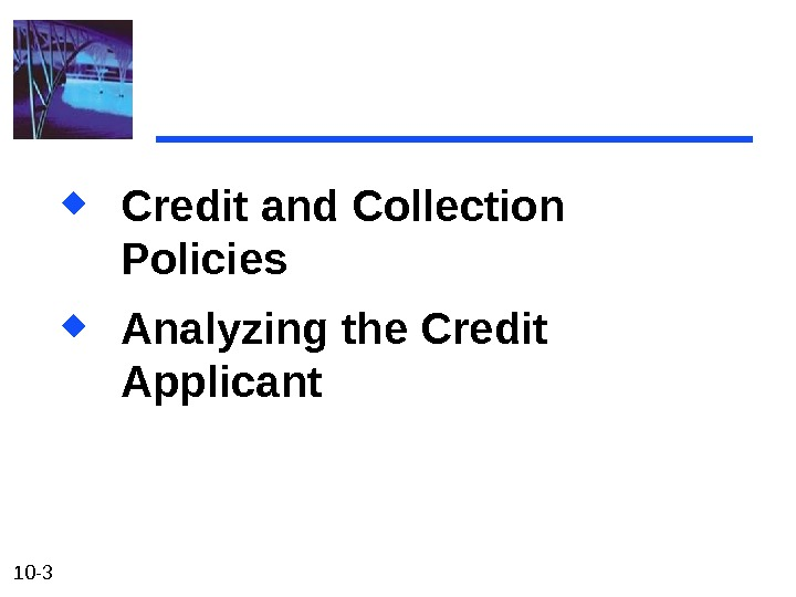 10 - 3 Credit and Collection Policies Analyzing the Credit Applicant