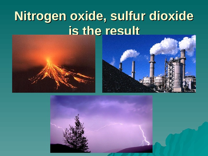 Nitrogen oxide, sulfur dioxide is the result