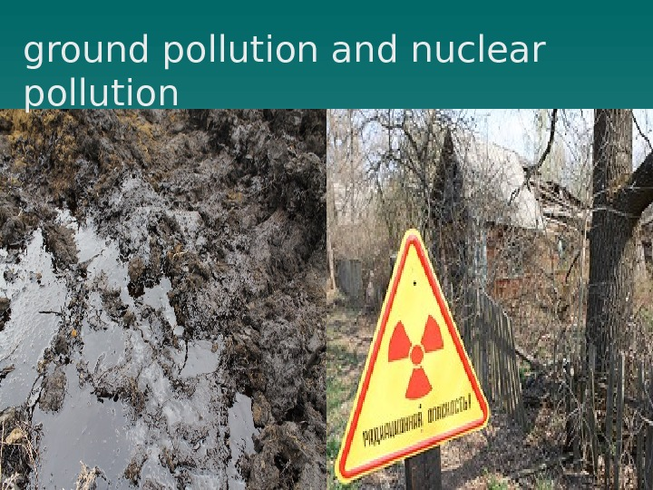 ground pollution and nuclear pollution