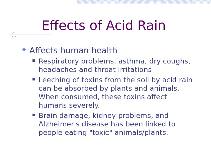 Effects of Acid Rain Affects human health Respiratory problems, asthma, dry coughs,  headaches and throat