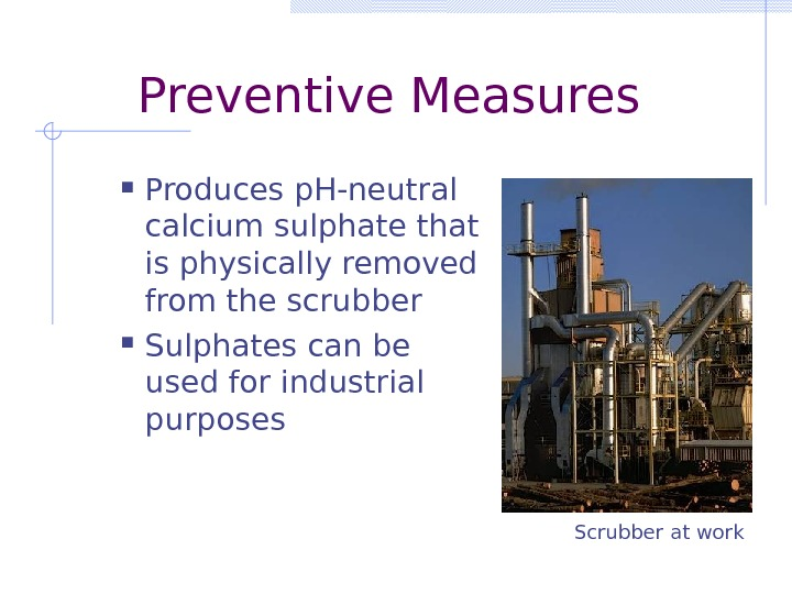 Preventive Measures Produces p. H-neutral calcium sulphate that is physically removed from the scrubber Sulphates can