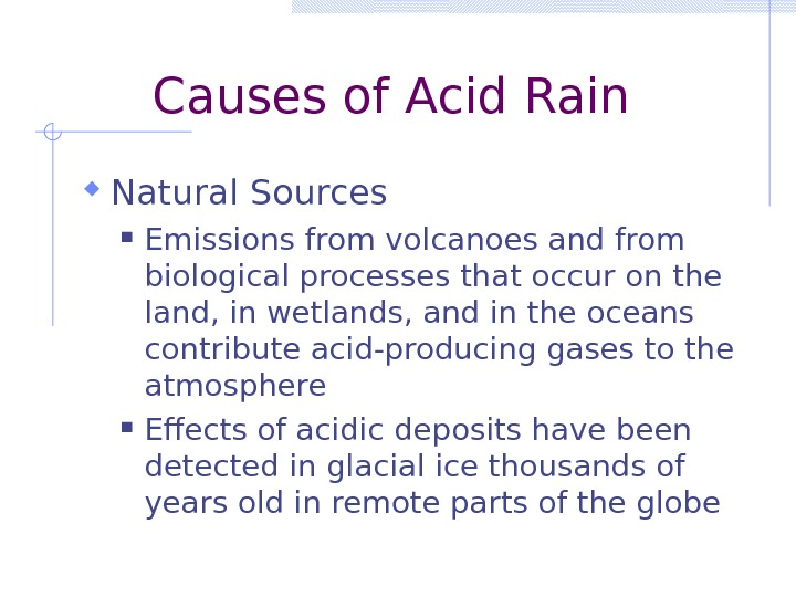Causes of Acid Rain Natural Sources Emissions from volcanoes and from biological processes that occur on