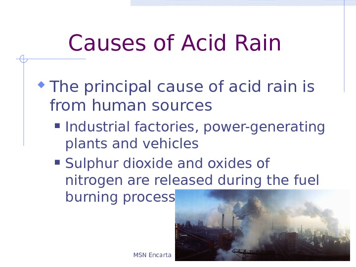 Causes of Acid Rain The principal cause of acid rain is from human sources Industrial factories,