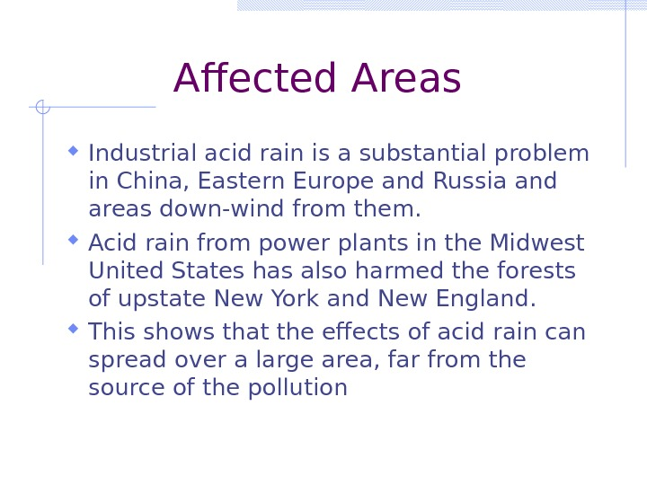 Affected Areas Industrial acid rain is a substantial problem in China, Eastern Europe and Russia and