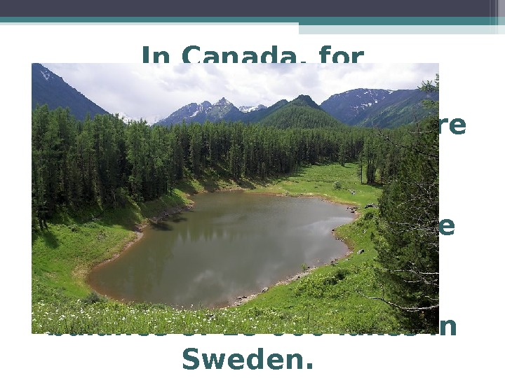In Canada, for example, due to frequentacid rainfor more than 4 thousand lakes declared dead, another