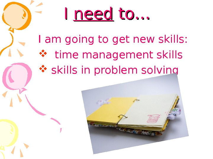 I I need to… I am going to get new skills: time management skills in problem