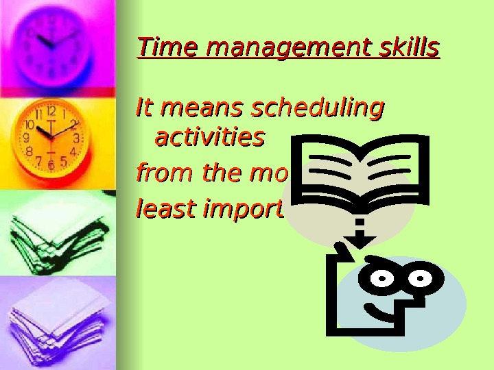 Time management skills It means scheduling activities from the most to least important.