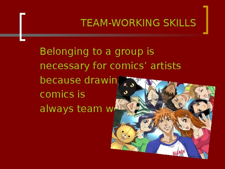 TEAM-WORKING SKILLS  Belonging to a group is  necessary for comics'
