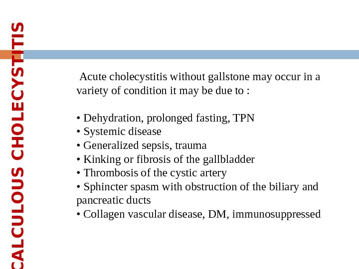 Acute cholecystitis without gallstone may occur in a variety of condition it may be due