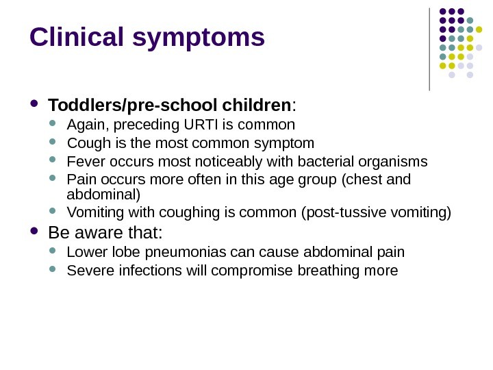 Clinical symptoms Toddlers/pre-school children :  Again, preceding URTI is common Cough is the most common