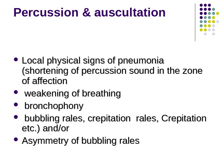 Percussion & auscultation Local physical signs of pneumonia  (( shortening of percussion sound in the