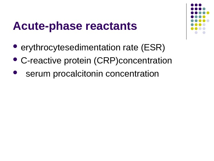Acute-phase reactants erythrocytesedimentation rate (ESR) C-reactive protein (CRP)concentration serum procalcitonin concentration