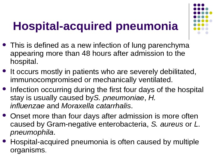 Hospital-acquired pneumonia This is defined as a new infection of lung parenchyma appearing more than 48