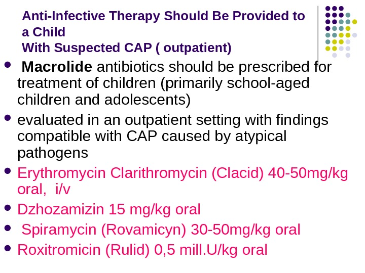 Anti-Infective Therapy Should Be Provided to a Child With Suspected CAP ( outpatient)  Macrolide antibiotics