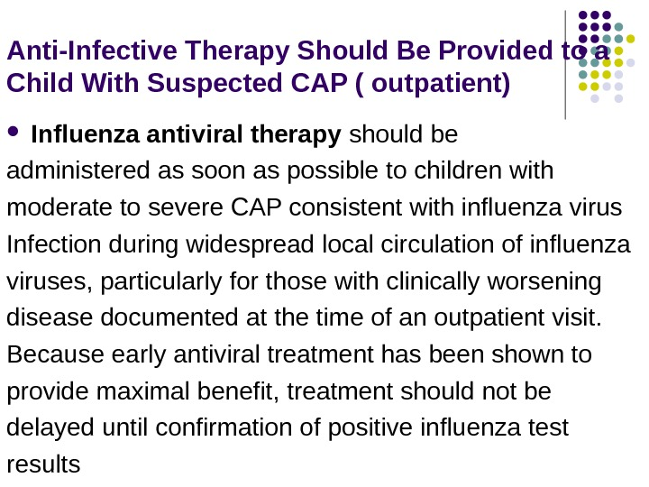 Anti-Infective Therapy Should Be Provided to a Child With Suspected CAP ( outpatient) Influenza antiviral therapy