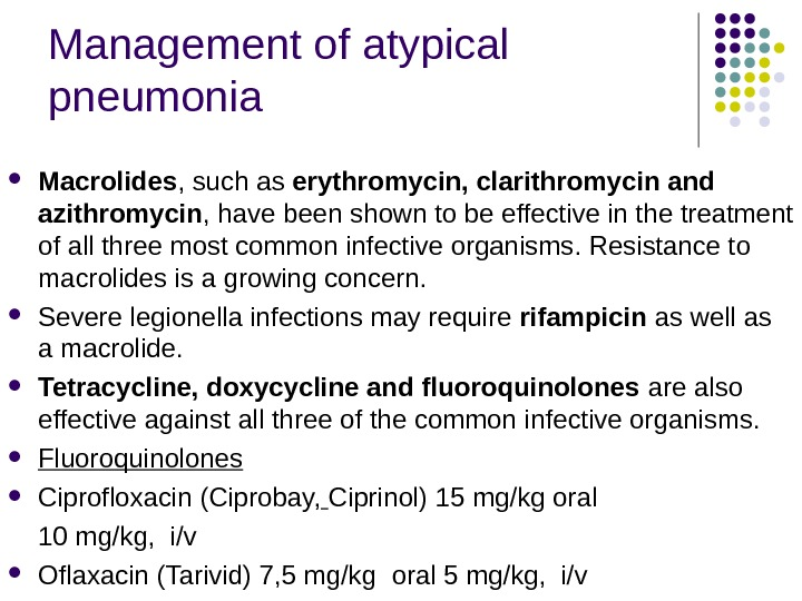 Management of atypical pneumonia Macrolides , such as erythromycin, clarithromycin and azithromycin , have been shown
